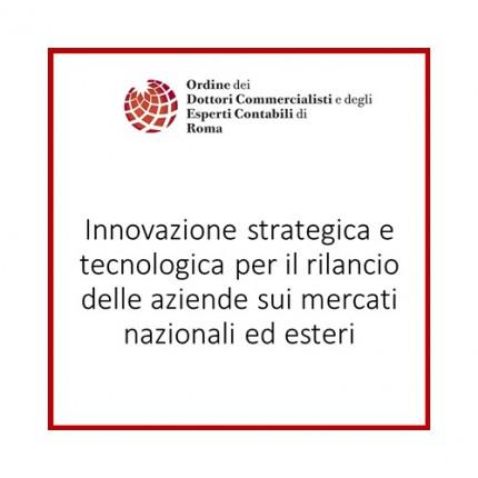 Innovazione strategica e tecnologica per il rilancio delle aziende sui mercati nazionali ed esteri